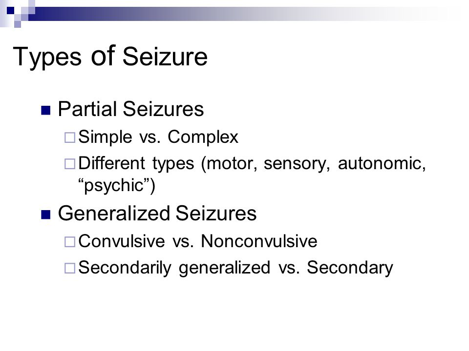 Types of Seizure Partial Seizures Generalized Seizures