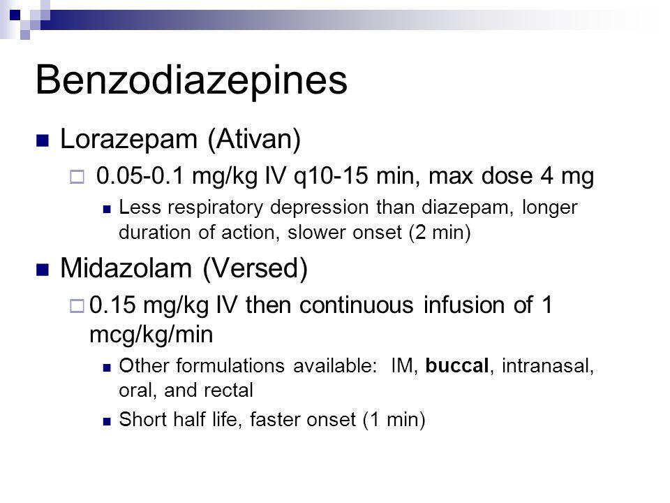Benzodiazepines Lorazepam (Ativan) Midazolam (Versed)