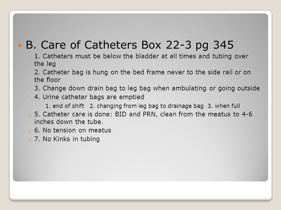 B. Care of Catheters Box 22-3 pg 345