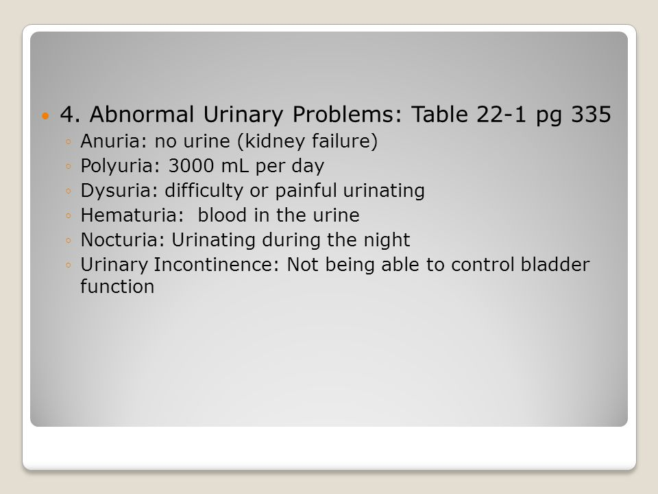 4. Abnormal Urinary Problems: Table 22-1 pg 335