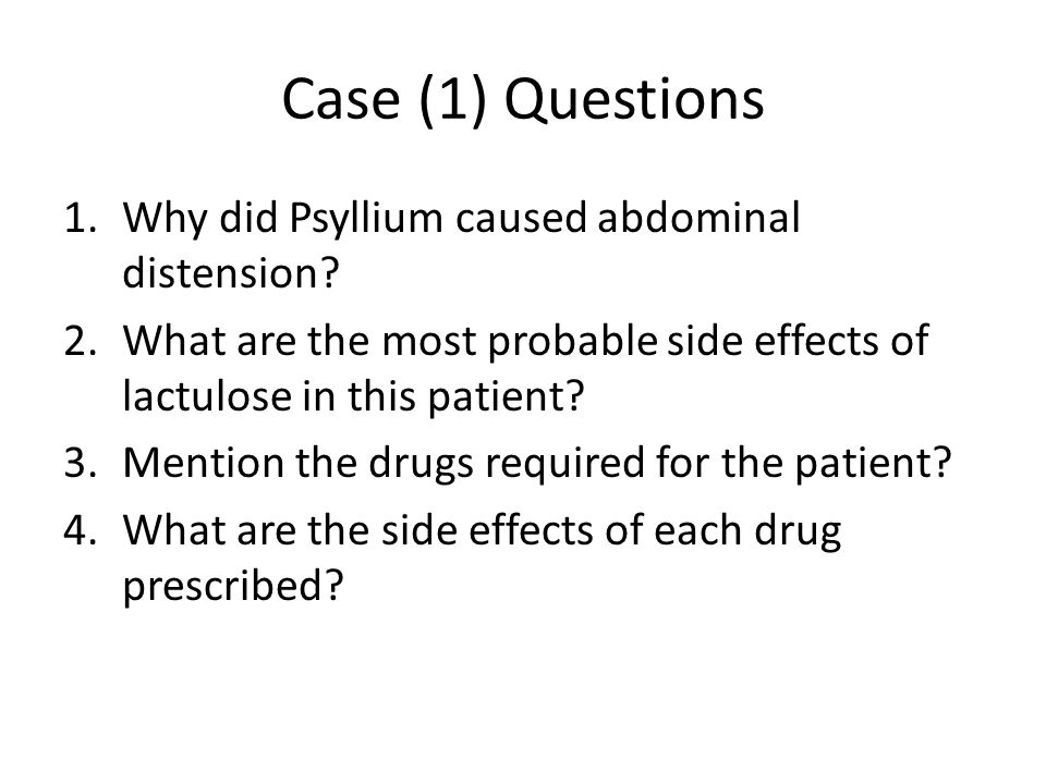 Case (1) Questions Why did Psyllium caused abdominal distension