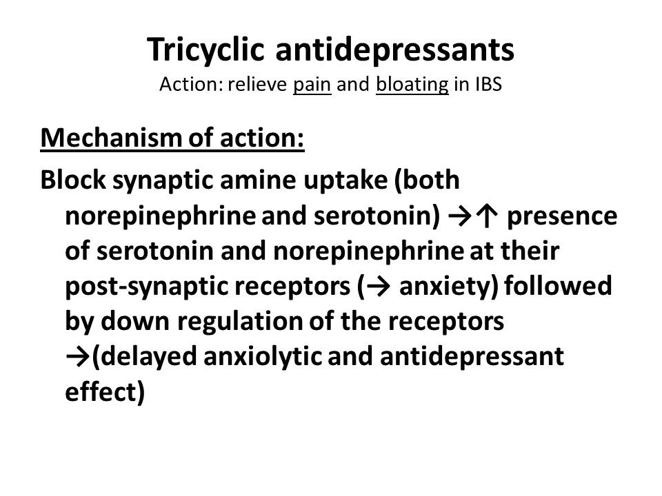 Tricyclic antidepressants Action: relieve pain and bloating in IBS
