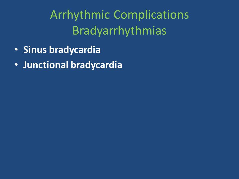 Arrhythmic Complications Bradyarrhythmias