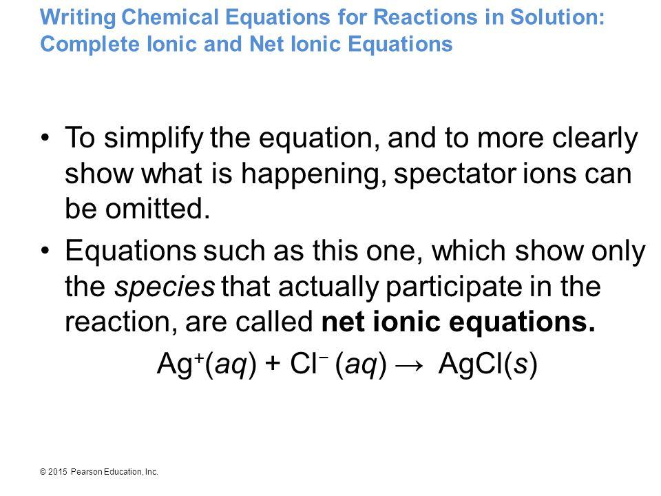 Ag+(aq) + Cl− (aq) → AgCl(s)