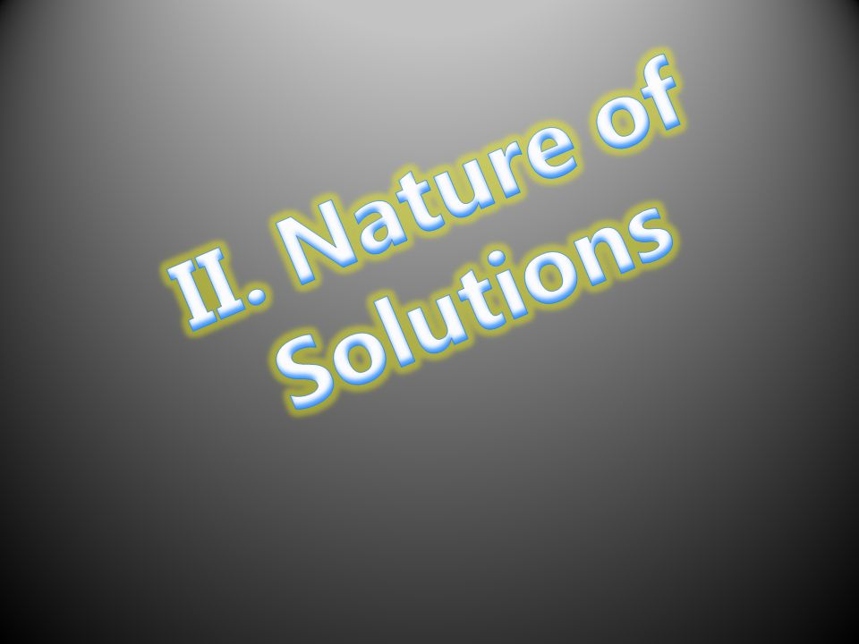 II. Nature of Solutions