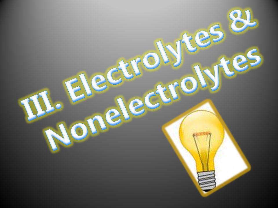 III. Electrolytes & Nonelectrolytes