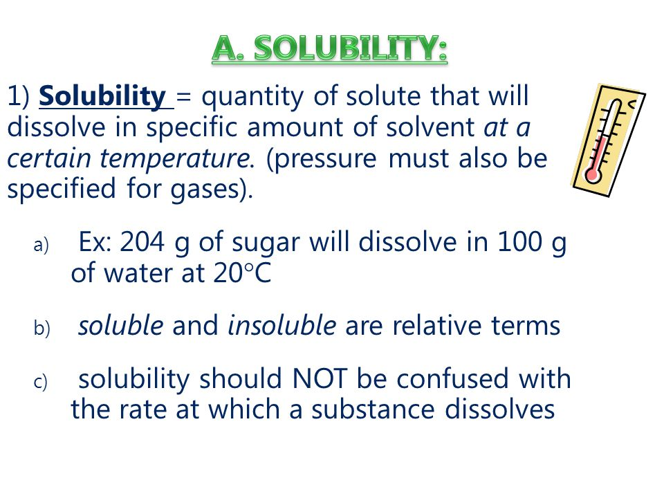 A. SOLUBILITY: