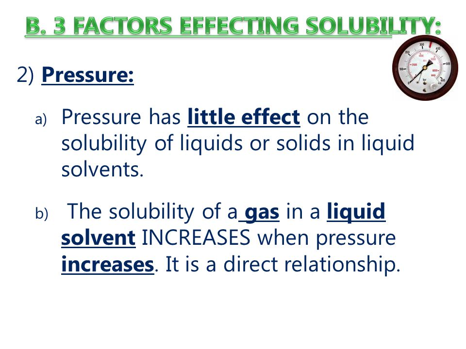 B. 3 FACTORS EFFECTING SOLUBILITY: