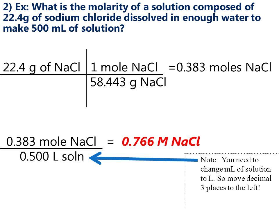 22.4 g of NaCl 1 mole NaCl =0.383 moles NaCl 58.443 g NaCl