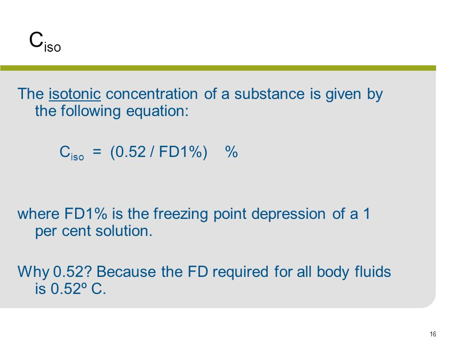 Ciso The isotonic concentration of a substance is given by the following equation: Ciso = (0.52 / FD1%) %