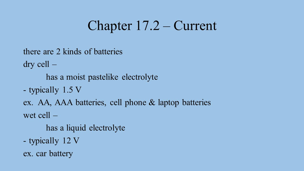 Chapter 17.2 – Current there are 2 kinds of batteries dry cell –