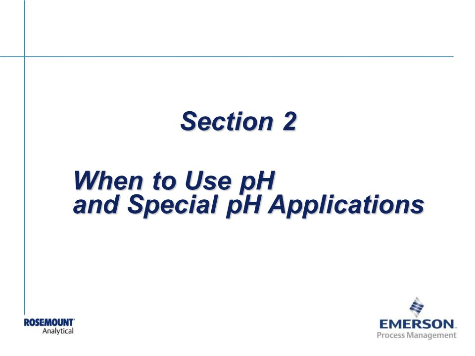 Section 2 When to Use pH and Special pH Applications