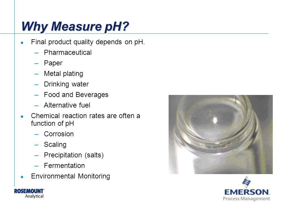 Why Measure pH Final product quality depends on pH. Pharmaceutical