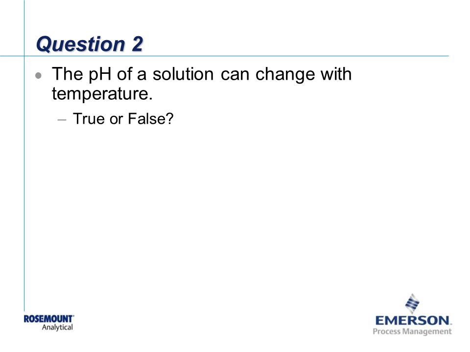 Question 2 The pH of a solution can change with temperature.