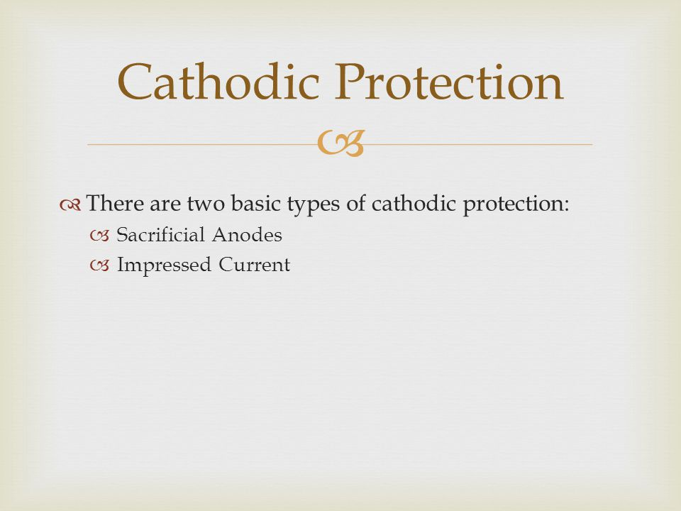 Cathodic Protection There are two basic types of cathodic protection: