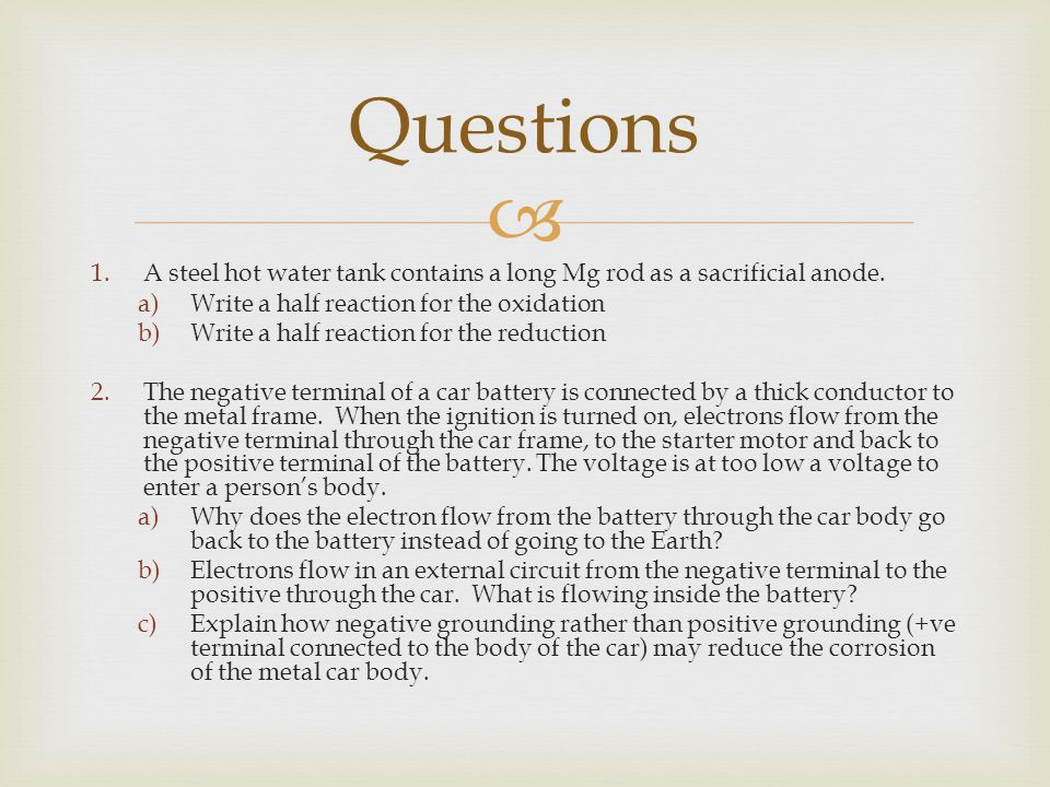 Questions A steel hot water tank contains a long Mg rod as a sacrificial anode. Write a half reaction for the oxidation.