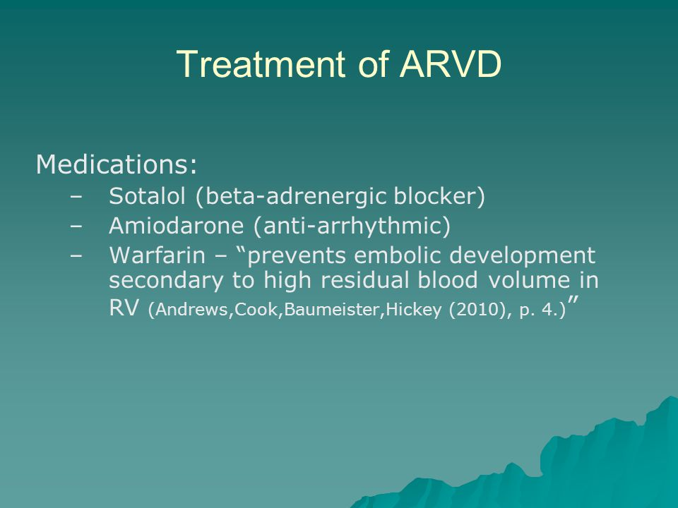 Treatment of ARVD Medications: Sotalol (beta-adrenergic blocker)