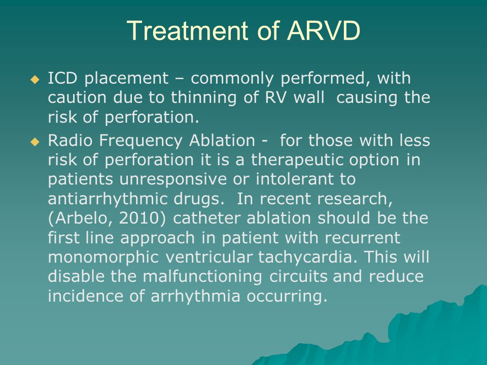Treatment of ARVD ICD placement – commonly performed, with caution due to thinning of RV wall causing the risk of perforation.