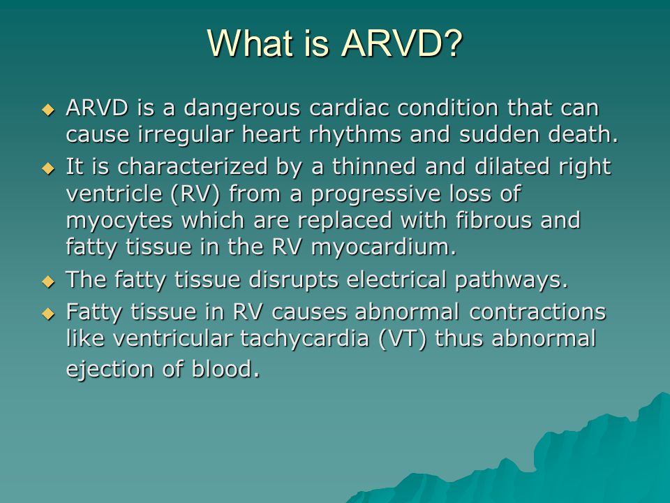 What is ARVD ARVD is a dangerous cardiac condition that can cause irregular heart rhythms and sudden death.