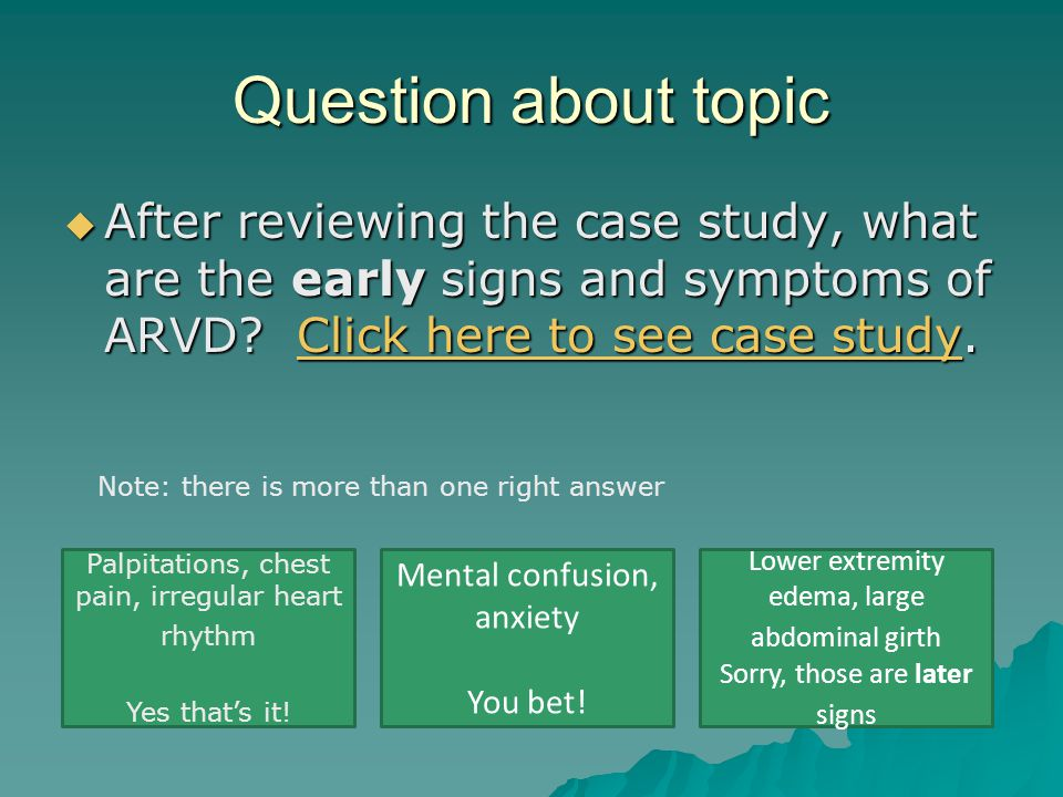 Question about topic After reviewing the case study, what are the early signs and symptoms of ARVD Click here to see case study.