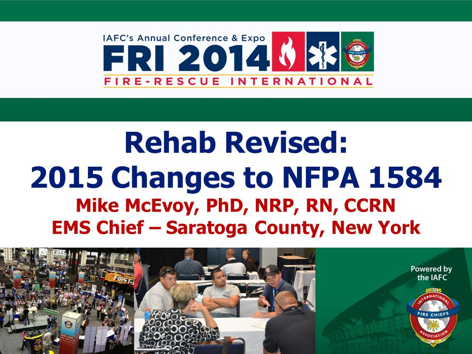 Rehab Revised: 2015 Changes to NFPA 1584 Mike McEvoy, PhD, NRP, RN, CCRN EMS Chief – Saratoga County, New York