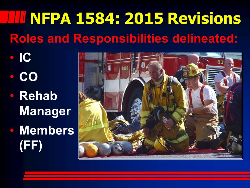 NFPA 1584: 2015 Revisions Roles and Responsibilities delineated: IC CO