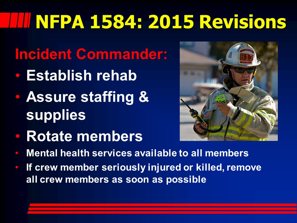 NFPA 1584: 2015 Revisions Incident Commander: Establish rehab