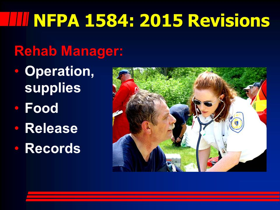 NFPA 1584: 2015 Revisions Rehab Manager: Operation, supplies Food