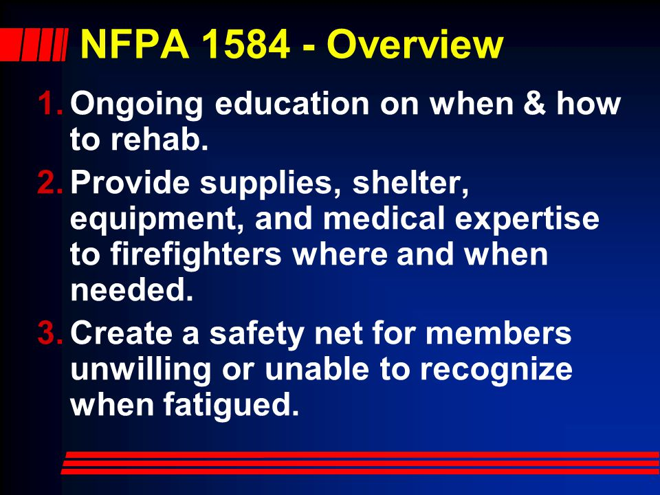 NFPA 1584 - Overview Ongoing education on when & how to rehab.