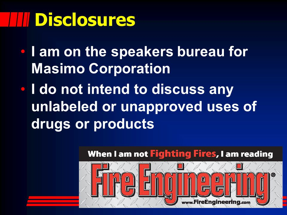 Disclosures I am on the speakers bureau for Masimo Corporation
