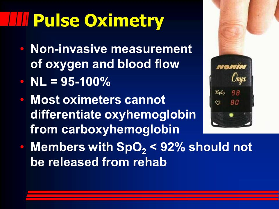 Pulse Oximetry Non-invasive measurement of oxygen and blood flow