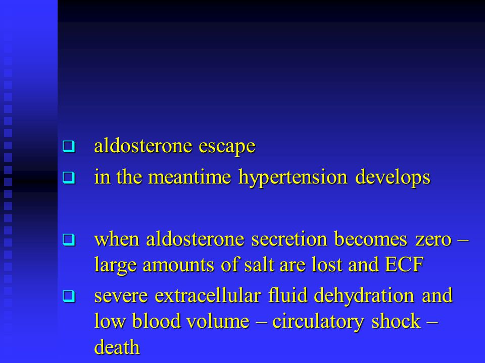 aldosterone escape in the meantime hypertension develops. when aldosterone secretion becomes zero – large amounts of salt are lost and ECF.