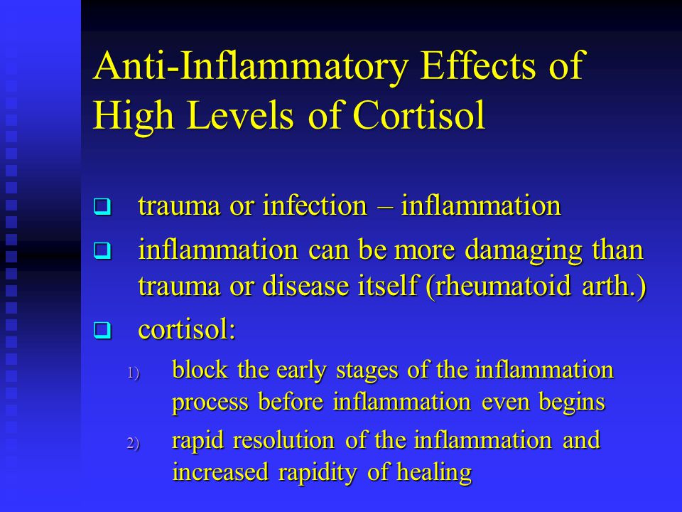 Anti-Inflammatory Effects of High Levels of Cortisol
