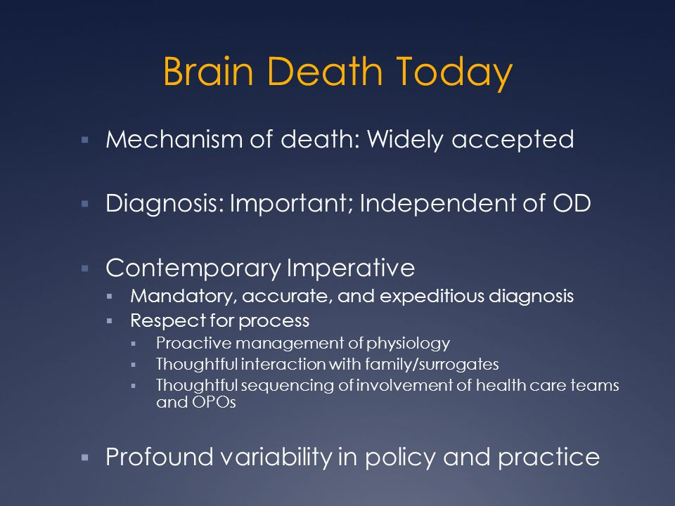 Brain Death Today Mechanism of death: Widely accepted