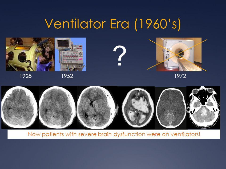 Now patients with severe brain dysfunction were on ventilators!