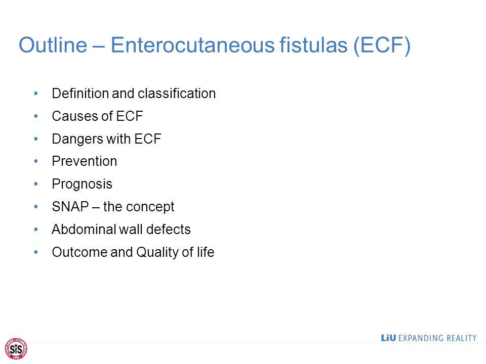 Outline – Enterocutaneous fistulas (ECF)