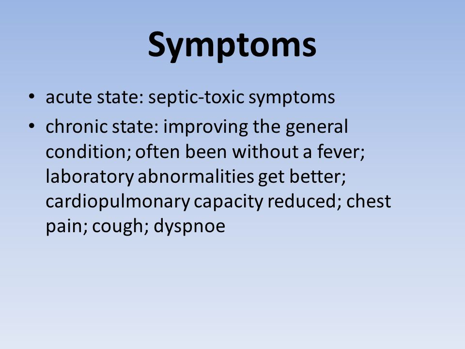 Symptoms acute state: septic-toxic symptoms
