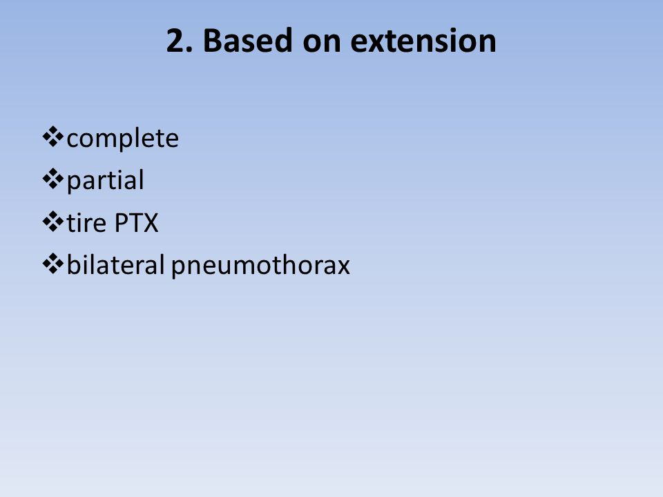 2. Based on extension complete partial tire PTX bilateral pneumothorax