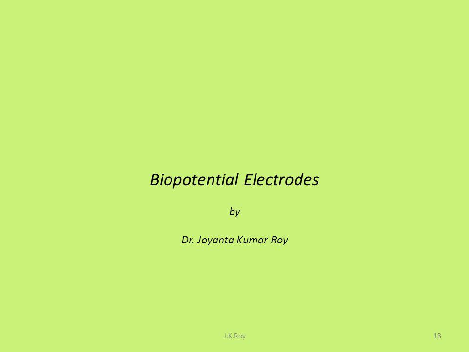 Biopotential Electrodes by Dr. Joyanta Kumar Roy
