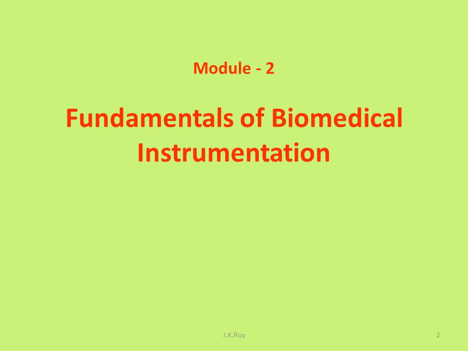 Module - 2 Fundamentals of Biomedical Instrumentation