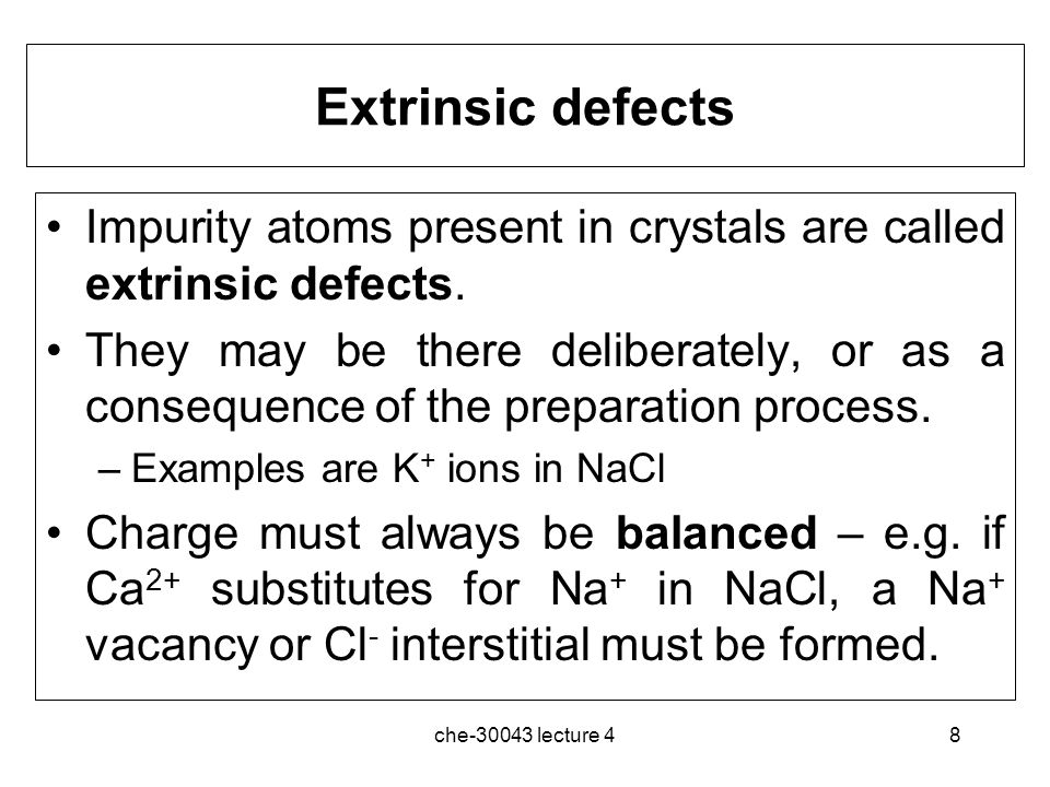 Extrinsic defects Impurity atoms present in crystals are called extrinsic defects.