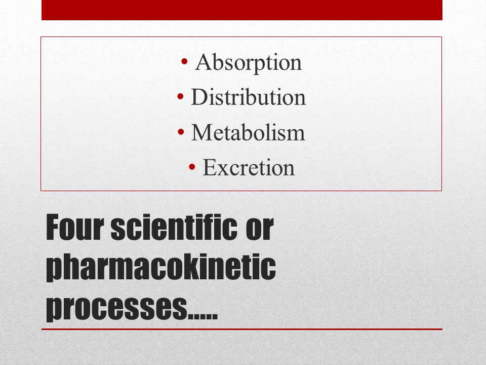 Four scientific or pharmacokinetic processes…..