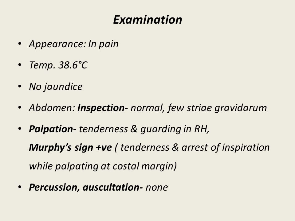 Examination Appearance: In pain Temp. 38.6°C No jaundice