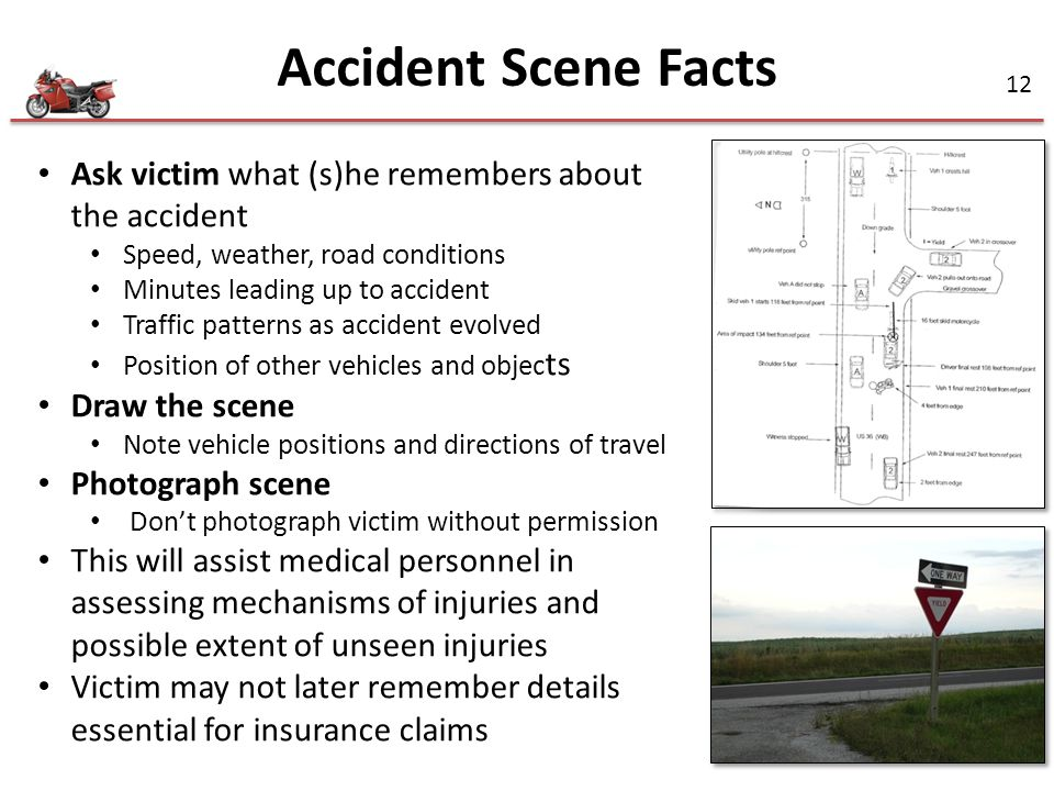 Accident Scene Facts Ask victim what (s)he remembers about the accident. Speed, weather, road conditions.