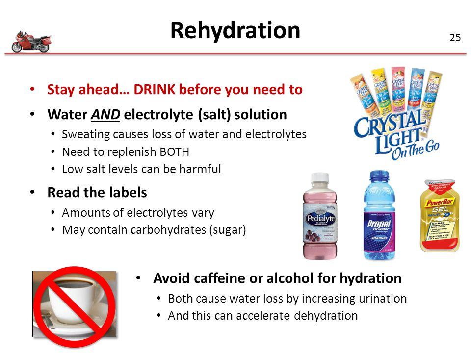 Rehydration Stay ahead… DRINK before you need to
