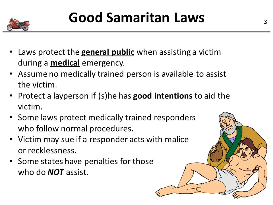 Good Samaritan Laws Laws protect the general public when assisting a victim during a medical emergency.