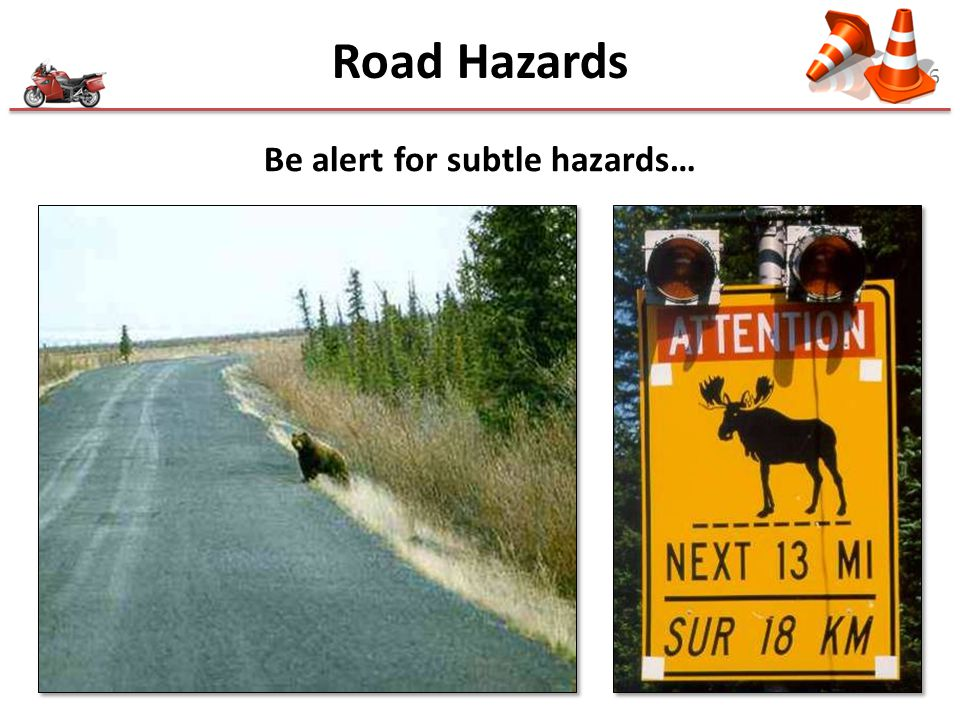 Be alert for subtle hazards…