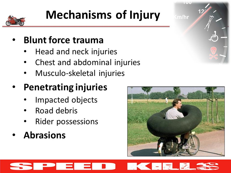 Mechanisms of Injury Blunt force trauma Penetrating injuries Abrasions