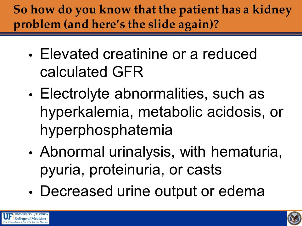 Elevated creatinine or a reduced calculated GFR