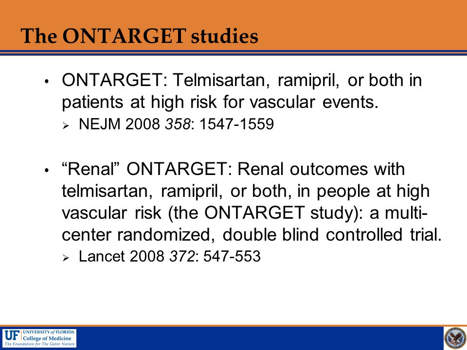 The ONTARGET studies ONTARGET: Telmisartan, ramipril, or both in patients at high risk for vascular events.